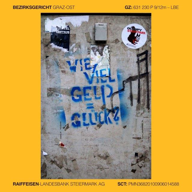 Mag. Ingrid Moschik (1955 Villach – 999), Bezirksgericht Graz-Ost, GZ 631-233P12/08v–999, GZ 631-230P9/12m–LBE, GZ 631-252P457/13g, Arbeitsgericht, Armutsgericht, Armut als judizielle Erziehung, Armut als judizielle Steuerung, Armut als judizielle Macht, Armut als judizielle Gewalt, ARMUT MADE IN AUSTRIA, Sozialgericht, Exekutionsgericht, Sachwalterschaftsgericht, Familiengericht, Vormundschaftsgericht, Mündelgericht, Pflegschaftsgericht, Unterbringungsgericht, Ablebensgericht, Ablebensmanagement, Institut des Bürgerlichen Todes, Hoheitliches Gewaltmonopol, Hoheitlicher Steuerungsmechanismus, Gericht für Jurisdiktionsnorm, JN-Gericht, Social Design, Judicial Design, Gericht für Rechtsfortbildung, Richterrecht, Umwidmungsgericht, Entrechtungsgericht, Enteignungsgericht, Umverteilungspolitik, Umverteilungsgericht, Ablebensgericht, Erlösungsgericht, Entsorgungsgericht, Deppenfabrik, Grazer Mündelzirkus, Raiffeisen-Landesbank Steiermark AG, RLB STMK AG, RLB 38000, RLB SCT PMN36820100906014588, Zwangsmündelbank, Mündelbank, Mündelgeld, Mündelkonto, mündelsicher, mündelksichere Veranlagung, mündelsichere Investerments, umgewidmete Vermögenswerte, Konzeptkünstlerin, Mündelkünstlerin, Politkünstlerin, Reformkünstlerin, in Österreich zensurierte Künstlerin, NEVER GIVE UP