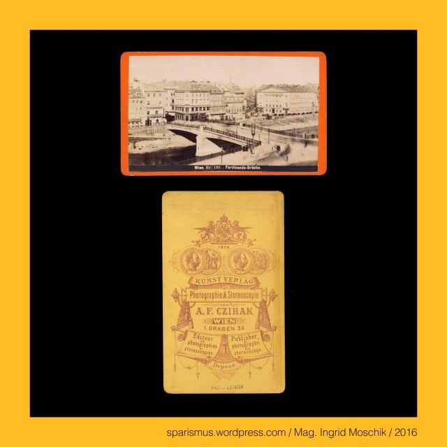 J. STAUDA, Johann Evanelista Stauda (1853 Werdeck in Böhmen – 1893 Wien) – österreichischer Photograph in Wien, A. F. Czihak (um 1840 – 1883 Wien) - Wiener Photohändler und Photoverleger in der 1860ern bis 1883, Nr.130, Wien I. und II. – Schlagbrücke = Ferdinandsbrücke = Schwedenbrücke, Wien I. und II. – Schlagbrücke (Mittelalter bis 1819) = Ferdinandsbrücke (1819-1909) = Schwedenbrücke (1919 bis heute), Wiener Schlagbrücke = Schlachtbrücke (Mittelalter bis 1819) zwischen Stadt und Unterem Werd (Leopoldstadt), Wiener Ferdinandsbrücke = Ferdinands-Brücke = Kaiser-Ferdinands-Brücke (1819-1909) zwischen Stadt und Leopoldstadt, Wiener Schwedenbrücke (1919 bis heute) zwischen Wien I. und Wien II., Palais Wertheim (1863-68 am Schwarzenbergplatz 17 Ecke Kärntner Ring 18), Franz-Josephs-Kaserne, N.27B, SEMMERINGBAHN, Station Semmering, N.101B, WIEN, Parkring, Partie im Prater, Verwandlungsdiorama aus Paris, Wiener Prater, Donaudampfschifffahrtsgesellschaft, Donau-Dampf-Schifffahrts-Gesellschaft, DDSG, DDSG-Gebäude, DDSG-Direktionsgebäude 1856 Bau des DDSG-Direktionsgebäudes am Wiener Donaukanal bei der Urania, 1857-1982 Firmensitz der DDSG in Wien III. Landstrasse, Dampfschiffstrasse 2, Hotel Meisel, Hotel Meissl, Hotel Meissl & Schadn (um 1750 bis heute Neuer Markt 2 bzw. Kärntner Strasse 16), The Austrian Federal Chancellery, Bundeskanzleramt Österreich, BKA, Ballhausplatz 2, Sparismus, Sparen ist muss, Sparism, sparing is must Art goes politics, Zensurismus, Zensur muss sein, Censorship is must, Mag. Ingrid Moschik, Staatsmündelkünstlerin, Mündelkünstlerin, Konzeptkünstlerin, Politkünstlerin, Reformkünstlerin