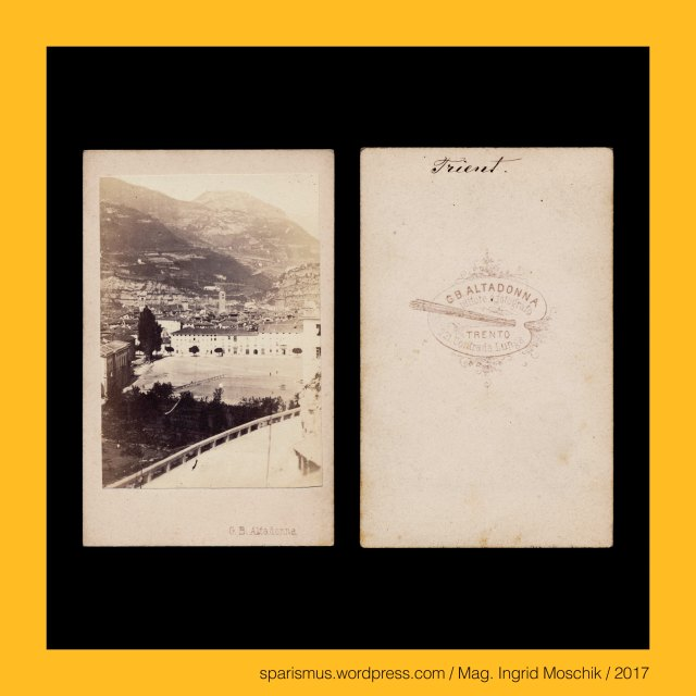 "G. B. ALTADONNA, G. B. ALTADONNA – Trento - Contrada Lunga 221 = Via Lunga 221, Giovanni Battista Altadonna – Trento, Giovanni Battista Altadonna (1824 Borgo Valsugana - 1890 Trento) – Maler und Fotograf in Trient von 1860er bis 1890, Tirol = Tyrol – Etymologie 1 (Celtic) *tir ""land"" - (Proto-Celtic) *tiros - (PIE) *ters- ""dry land"", Trento = Trient = Trent – circa 118.000 Einwohner zählende Stadt im Flusstal der Etsch = Adige , Trento = Trient = Trent, Trento = Trient = Trent – Etymology 1 (Latin) Neptune's Trident ""god of freshwater and the sea with his tribute a trident"", Trento = Trient = Trent – Etymology 2 Tridentum ""triple-peaked village – Doss Trento + Dosso di Sant'Agata + Dosso di San Rocco"", Trento = Trient = Trent – Etymologie 3 (keltisch) Trent *Troynt ""Furt or ford crossing"" – (Celtic) tros ""over"" + (Celtic) hynt ""way"", Trento = Trient = Trent - Trident = Dreizack – lat. fuscina tridens ""drei-zahnige Stichwaffe"", Trento = Trient = Trent – Haupstadt des Trentino = Welschtirol  = Autonome Provinz Trient = Provincia autonoma di Trento, The Austrian Federal Chancellery, Bundeskanzleramt Österreich, BKA, Ballhausplatz 2, Sparismus, Sparen ist muss,  Sparism, sparing is must Art goes politics, Zensurismus, Zensur muss sein, Censorship is must, Mag. Ingrid Moschik, Mündelkünstlerin, ward artist, Staatsmündelkünstlerin, political ward artist, Österreichische Staatsmündelkünstlerin, Austrian political ward artist"