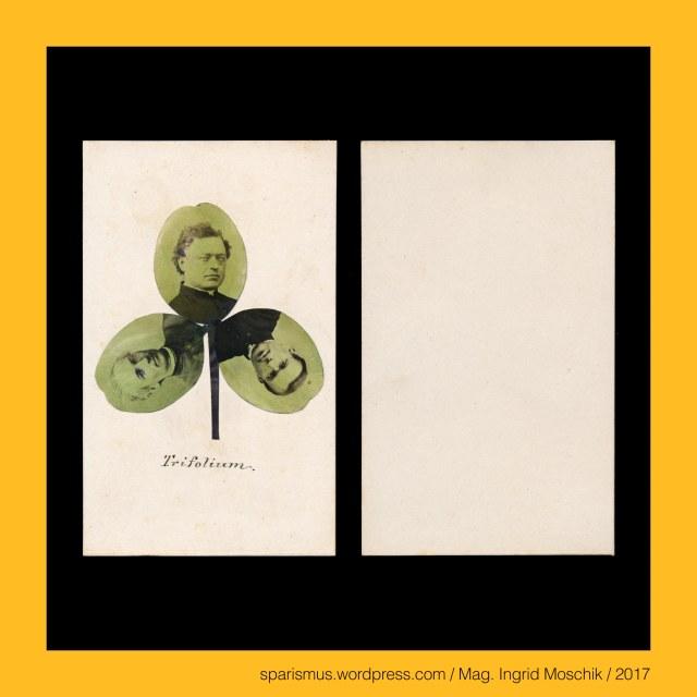 """ANONYMUS, anonym, anonymous, unbekannt, ohne Autorenschaft, ohne Autor, ohne Urheber, unidentified, Trifolium – Dreiblatt – trefoil – trefle - Etymologie lat. tres """"drei"""" + lat. folium """"Blatt"""" - Ancient Greek τρίφυλλον (tríphullon), Trifolium – trefoil (clover) - """"dreiblättriger Klee"""" – Kleeblatt – Klee, Trifolium – Kleeblatt - drei Personen in geistiger oder geistlicher Verbundenheit, """"Zur Erinnerung an die Mai-Andacht IN DER PROBSTEI - HAUPT- UND STADTPFARRKIRCHE zum hl. Blut in Graz 1877"""", Graz I. Innere Stadt – Salzamtsgasse (1780 bis heute), Graz I. Innere Stadt – Salzamtsgasse – Topologie zwischen Burggasse im Osten und Bürgergasse im Westen, The Austrian Federal Chancellery, Bundeskanzleramt Österreich, BKA, Ballhausplatz 2, Sparismus, Sparen ist muss,  Sparism, sparing is must Art goes politics, Zensurismus, Zensur muss sein, Censorship is must, Mag. Ingrid Moschik, Mündelkünstlerin, ward artist, Staatsmündelkünstlerin, political ward artist, Österreichische Staatsmündelkünstlerin, Austrian political ward artist"""
