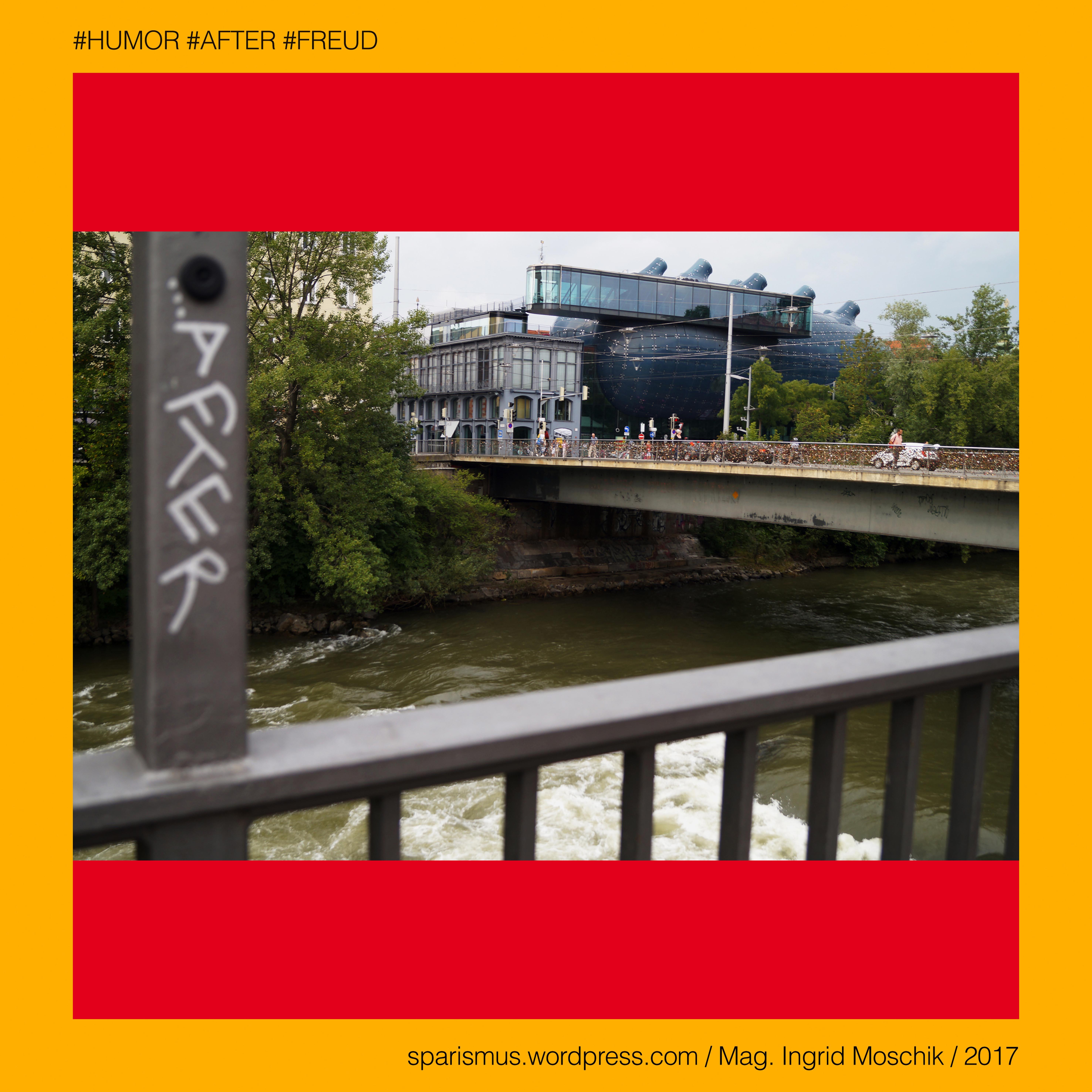 HUMOR AFTER FREUD – KUNSTHAUS GRAZ – Erzherzog Johann Hauptbrücke Mur Marburger Kai 21 R2 Murradweg 28 August 2017